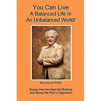 You Can Live A Balanced Life In An Unbalanced World by Welch & Fern Stewart