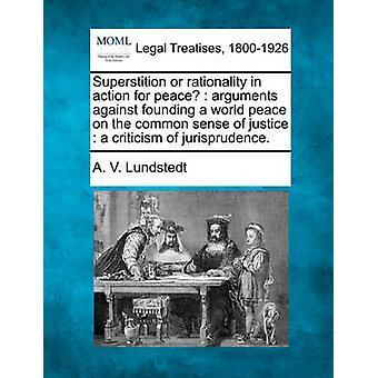 Superstizione o razionalità in azione per gli argomenti di pace contro la Fondazione di una pace nel mondo il senso comune della giustizia una critica della giurisprudenza. da Lundstedt & r. V.