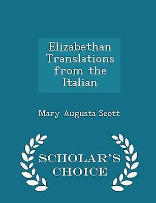 Elizabethan Translations from the Italian  Scholars Choice Edition by Scott & Mary Augusta