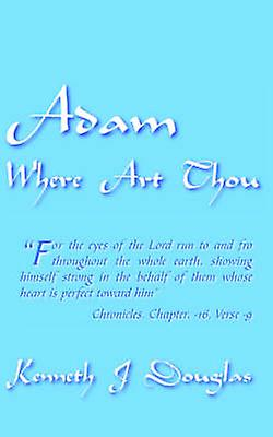 Adam Where Art Thou by Douglas & Kenneth J.