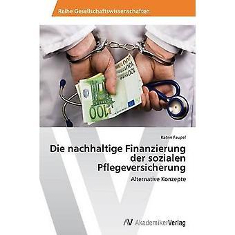 Sterben Sie Transparenzleitlinien Finanzierung Der Sozialen Pflegeleistungen von Faupel Katrin