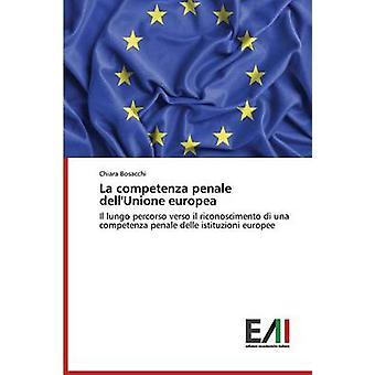 La competenza penale dellUnione europea by Bosacchi Chiara
