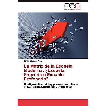 La Matriz de La Escuela Moderna. Escuela Sagrada O Escuela Profanada by Noro & Jorge Eduardo