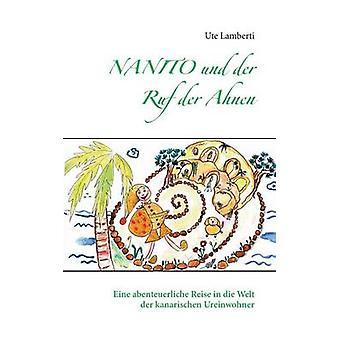 Nanito und der RUF der AhnenEine abenteuerliche Reise in Die Welt der kanarischen Ureinwohner by Lamberti & Ute