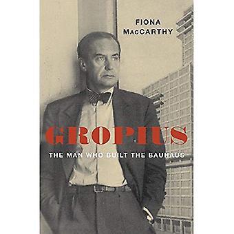 Gropius: el hombre que construyó la Bauhaus