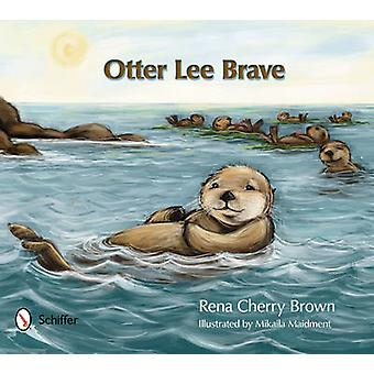 Otter Lee Brave by Rena Cherry Brown - 9780764341557 Book