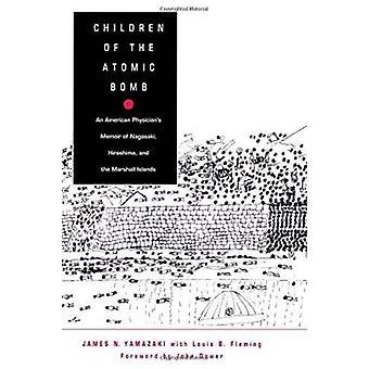 Children of the Atomic Bomb - An American Physician's Memoir of Nagasa