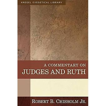 A Commentary on Judges and Ruth by Robert B Chisholm - 9780825425561