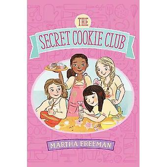 The Secret Cookie Club by Martha Freeman - 9781481410472 Book
