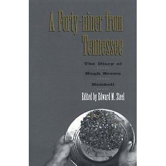 Forty-Niner from Tennessee - Diary Hugh Brown Heiskell by Hugh Brown H