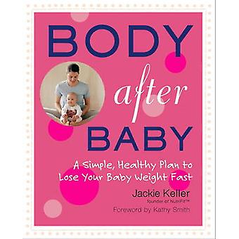 Body After Baby - A Simple Healthy Plan to Lose Your Babyweight Fast b