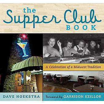 A Supper Club Book - A Celebration of a Midwest Tradition by Dave Hoek