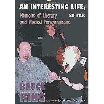 An Interesting Life - So Far - Memoirs of Literary and Musical Peregr