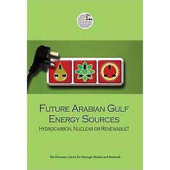 Future Arabian Gulf Energy Sources - Hydrocarbon - Nuclear or Renewabl