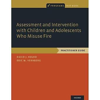 Evaluación e Intervención con Niños y Adolescentes que hacen Mal Uso del Fuego: Guía de Practicante (Programas que Funcionan)