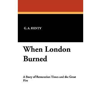When London Burned by Henty & G. A.