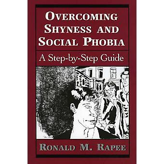 Overcoming Shyness and Social Phobia A StepByStep Guide by Rapee & Ronald M.