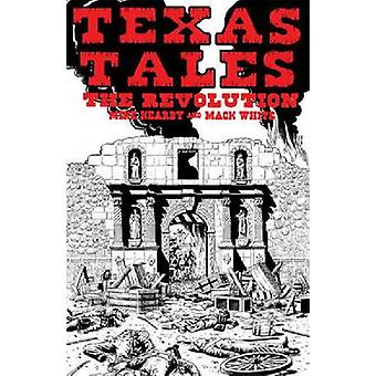 Texas Tales Illustrated--1a - The Revolution by Mike Kearby - Mack Whi
