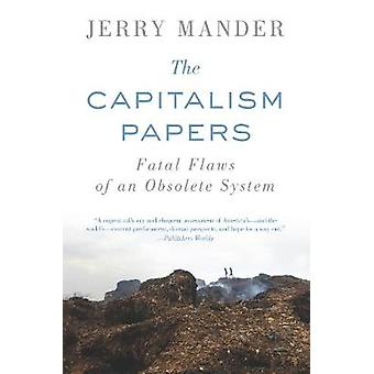 The Capitalism Papers  Fatal Flaws of an Obsolete System by Jerry Mander