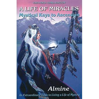 Life of Miracles Mystical Keys to Ascension 3rd Edition by Almine