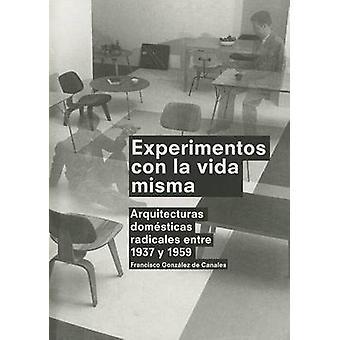 Experimentos Con la Vida Misma - Arquitecturas Domesticas Radicales En