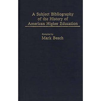 A Subject Bibliography of the History of American Higher Education by Beach & Mark