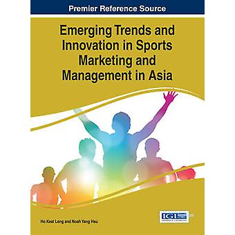 Emerging Trends and Innovation in Sports Marketing and Management in Asia by Leng & Ho Keat
