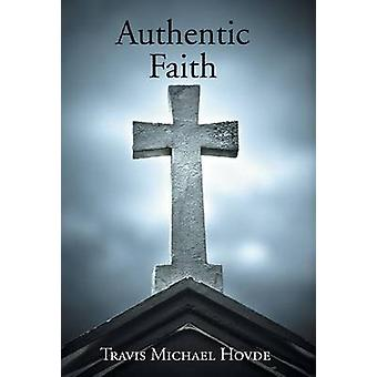 Authentic Faith by Hovde & Travis Michael