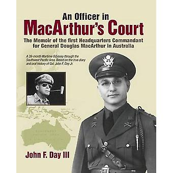 An Officer in MacArthurs Court. a Memoir of the First Headquarters Commandant for General Douglas MacArthur in Australia. by Day III & John F.