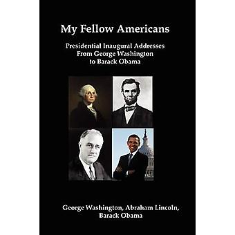 My Fellow Americans Presidential Inaugural Addresses from George Washington to Barack Obama by Washington & George
