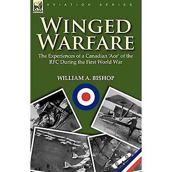 Winged Warfare The Experiences of a Canadian Ace of the RFC During the First World War by Bishop & William A.