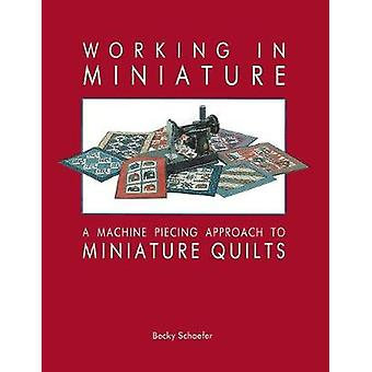 Working in Miniature  Print on Demand Edition by Schaefer & B