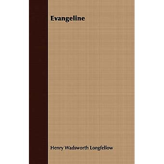 Evangeline by Longfellow & Henry Wadsworth