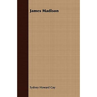 James Madison by Gay & Sydney Howard