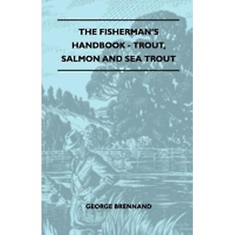 The Fishermans Handbook  Trout Salmon And Sea Trout by Brennand & George