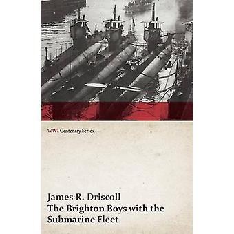 The Brighton Boys with the Submarine Fleet WWI Centenary Series by Driscoll & James R.