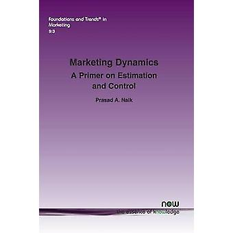 Marketing Dynamics A Primer on Estimation and Control by Naik & Prasad A.
