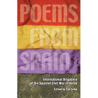 Poems from Spain British and Irish International Brigaders on the Spanish Civil War by Jump & Jim