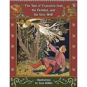 The Tale of Tsarevich Ivan the Firebird and the Grey Wolf by Afanasyev & Alexander