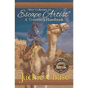 How to Become an Escape Artist a Travelers Handbook by Chase & Jackie