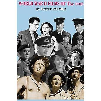World War II Films of the 1940s by Palmer & Scott V.