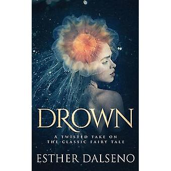 Drown A Twisted Take on the Classic Fairy Tale by Dalseno & Esther
