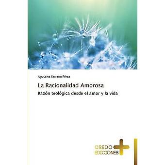 La Racionalidad Amorosa by Serrano Perez Agustina