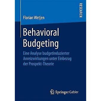 Behavioral Budgeting  Eine Analyse budgetinduzierter Anreizwirkungen unter Einbezug der ProspektTheorie by Wetjen & Florian