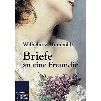 Briefe an eine Freundin by Humboldt & Wilhelm von