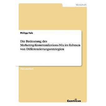 Die Bedeutung des MarketingKommunikationsMix im Rahmen von Differenzierungsstrategien by Folz & Philipp