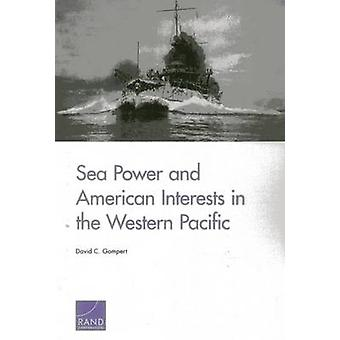 Sea Power and American Interests in the Western Pacific by Gompert & David C.