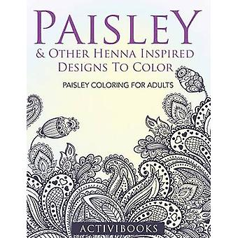Paisley  Other Henna Inspired Designs To Color Paisley Coloring For Adults by Activibooks