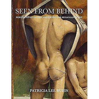 Seen from Behind - Perspectives on the Male Body and Renaissance Art b