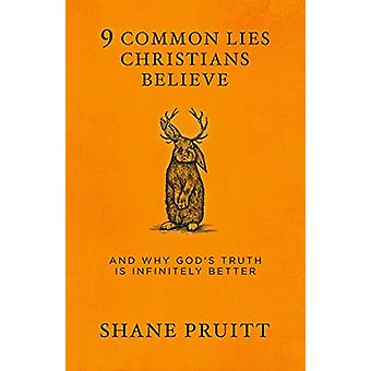 9 Common Lies Christians Believe by Shane Pruitt - 9780735291577 Book